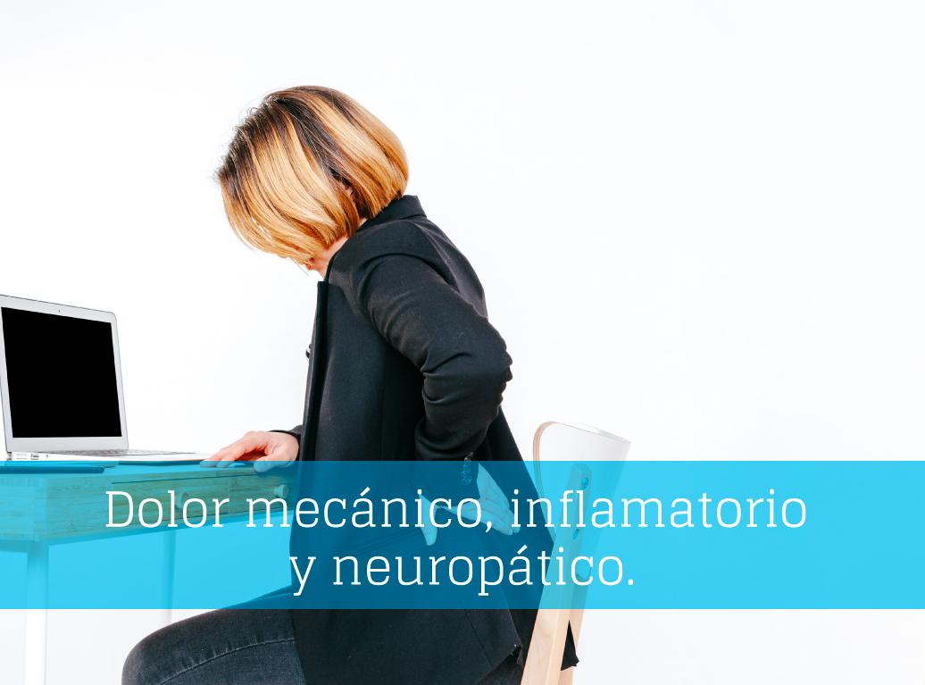 ¿Cuáles son las principales diferencias entre dolor mecánico, inflamatorio y neuropático?
